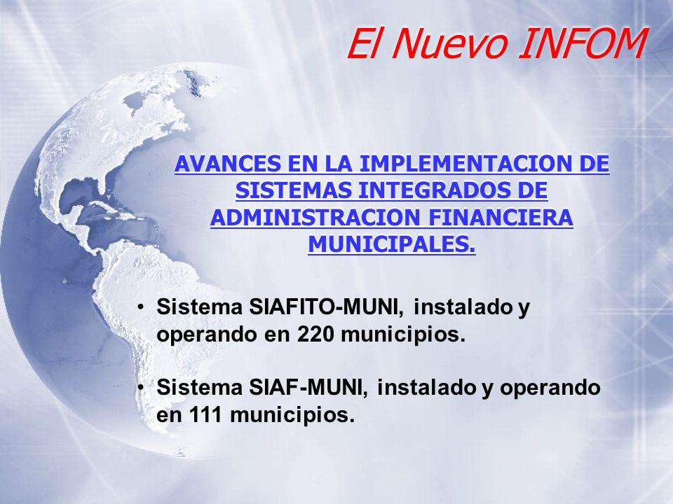 El Nuevo INFOM AVANCES EN LA IMPLEMENTACION DE SISTEMAS INTEGRADOS DE ADMINISTRACION FINANCIERA MUNICIPALES. Sistema SIAFITO-MUNI, instalado y operand