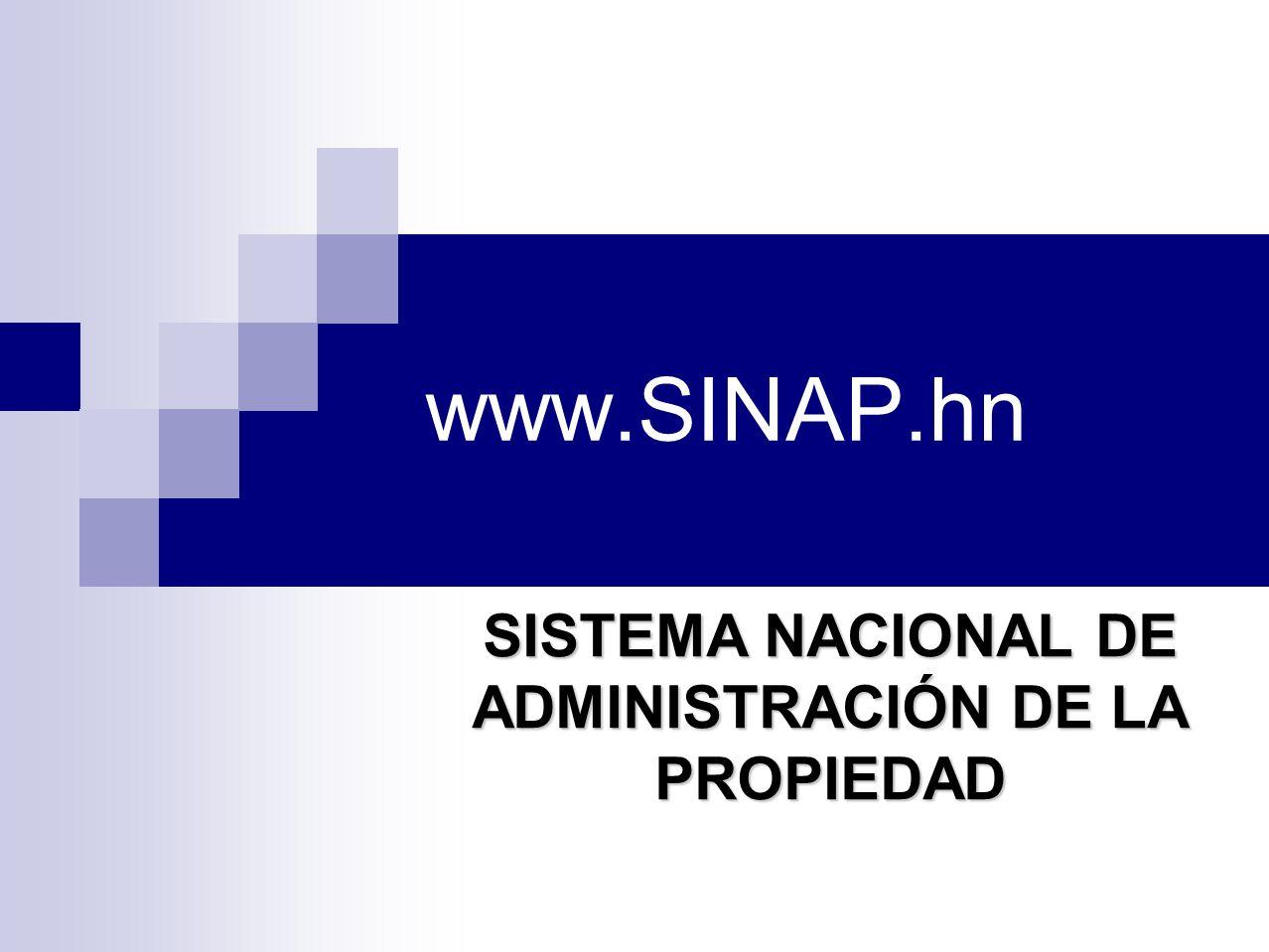 www.SINAP.hn SISTEMA NACIONAL DE ADMINISTRACIÓN DE LA PROPIEDAD