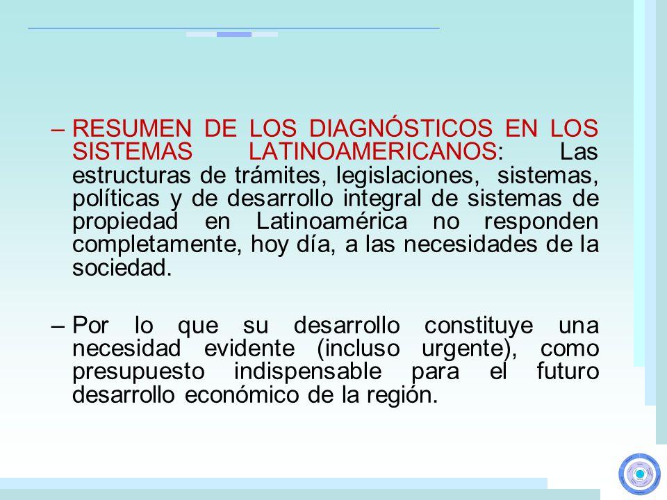 –RESUMEN DE LOS DIAGNÓSTICOS EN LOS SISTEMAS LATINOAMERICANOS: Las estructuras de trámites, legislaciones, sistemas, políticas y de desarrollo integra