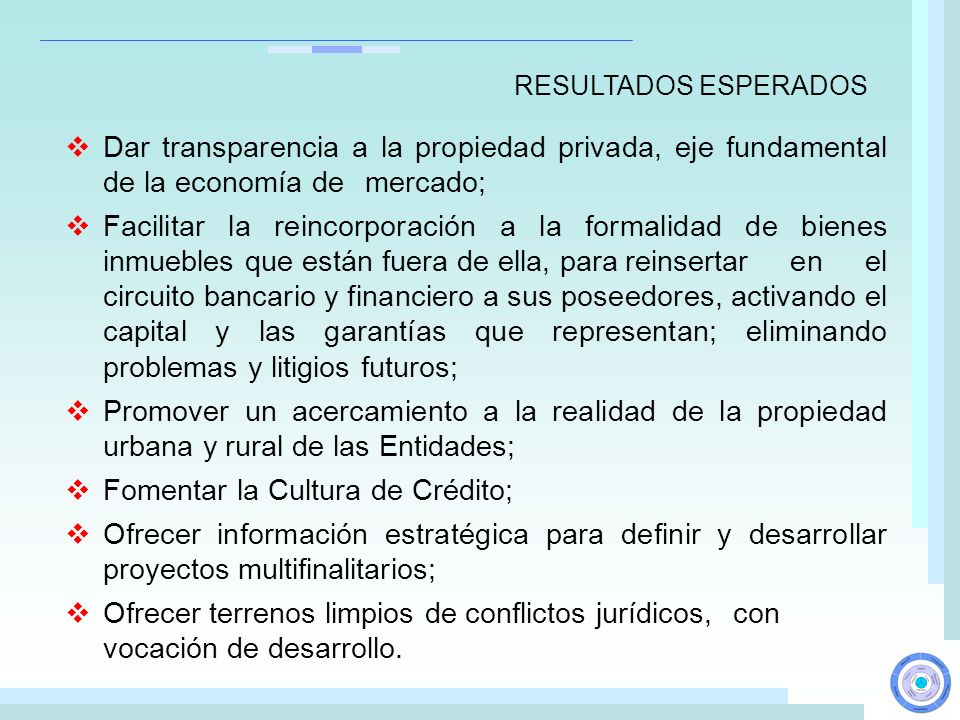 Dar transparencia a la propiedad privada, eje fundamental de la economía de mercado; Facilitar la reincorporación a la formalidad de bienes inmuebles