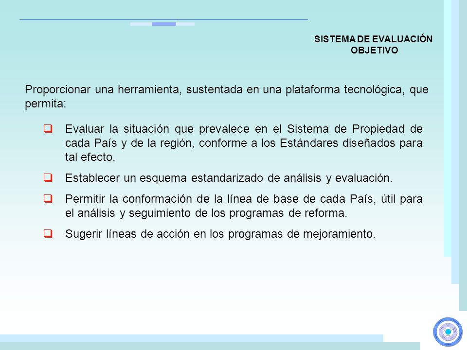 Evaluar la situación que prevalece en el Sistema de Propiedad de cada País y de la región, conforme a los Estándares diseñados para tal efecto. Establ