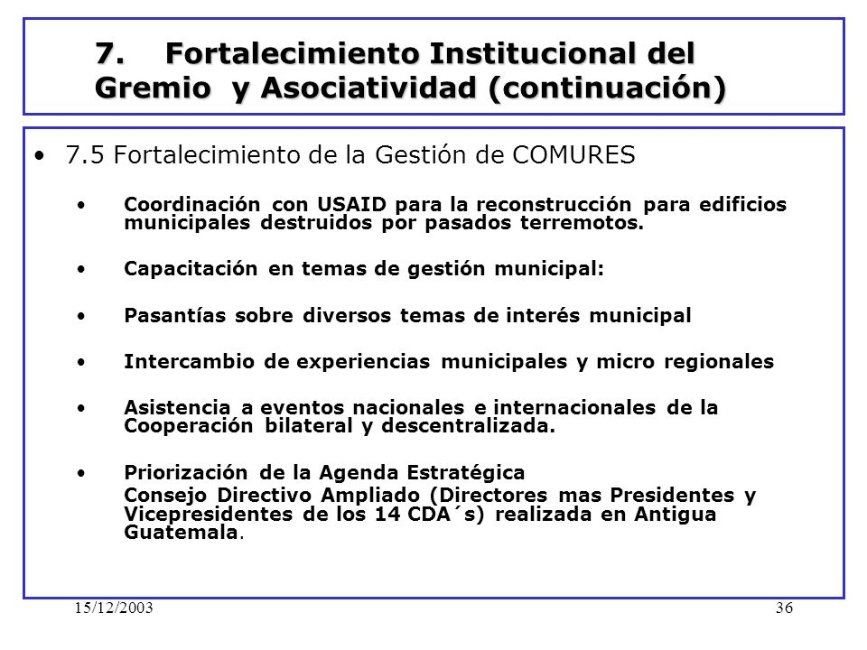 15/12/200336 7. Fortalecimiento Institucional del Gremio y Asociatividad (continuación) 7.5 Fortalecimiento de la Gestión de COMURES Coordinación con