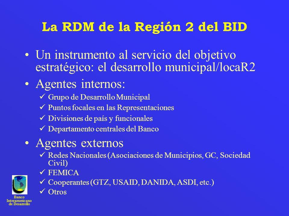 Banco Interamericano de Desarrollo La RDM de la Región 2 del BID Un instrumento al servicio del objetivo estratégico: el desarrollo municipal/locaR2 A