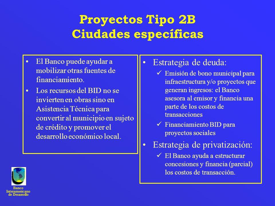 Banco Interamericano de Desarrollo Proyectos Tipo 2B Ciudades específicas El Banco puede ayudar a mobilizar otras fuentes de financiamiento. Los recur