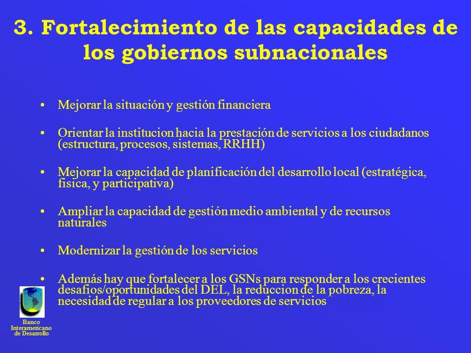 Banco Interamericano de Desarrollo 3. Fortalecimiento de las capacidades de los gobiernos subnacionales Mejorar la situación y gestión financiera Orie
