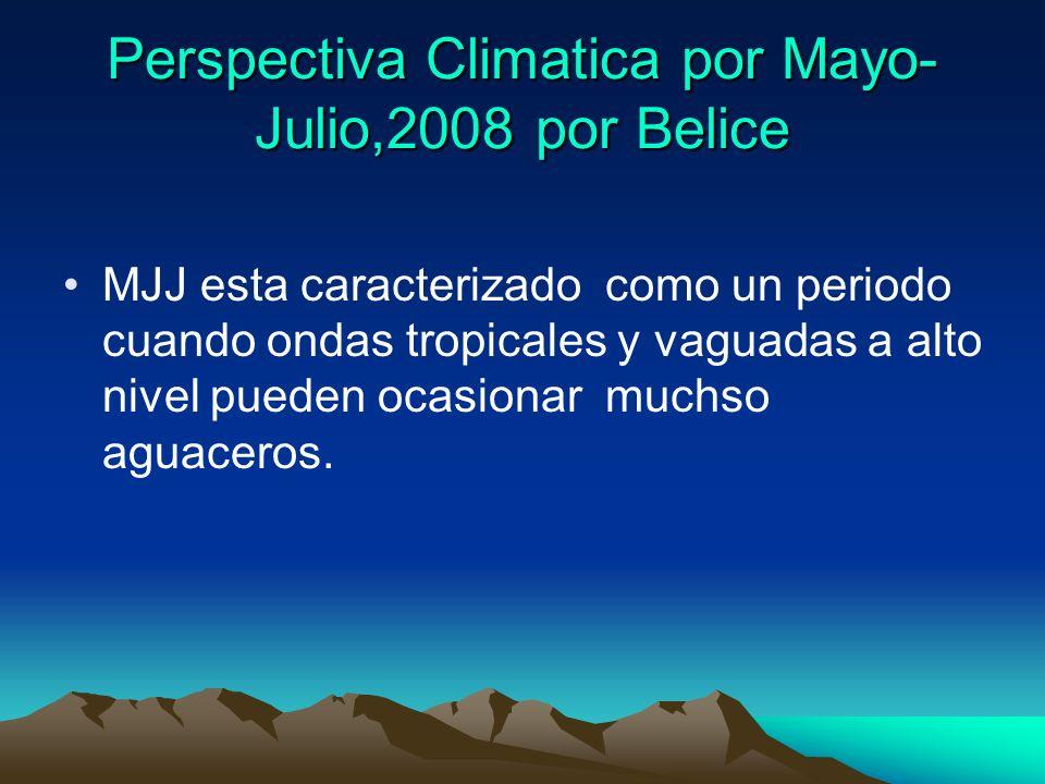 Perspectiva Climatica por Mayo- Julio,2008 por Belice MJJ esta caracterizado como un periodo cuando ondas tropicales y vaguadas a alto nivel pueden ocasionar muchso aguaceros.
