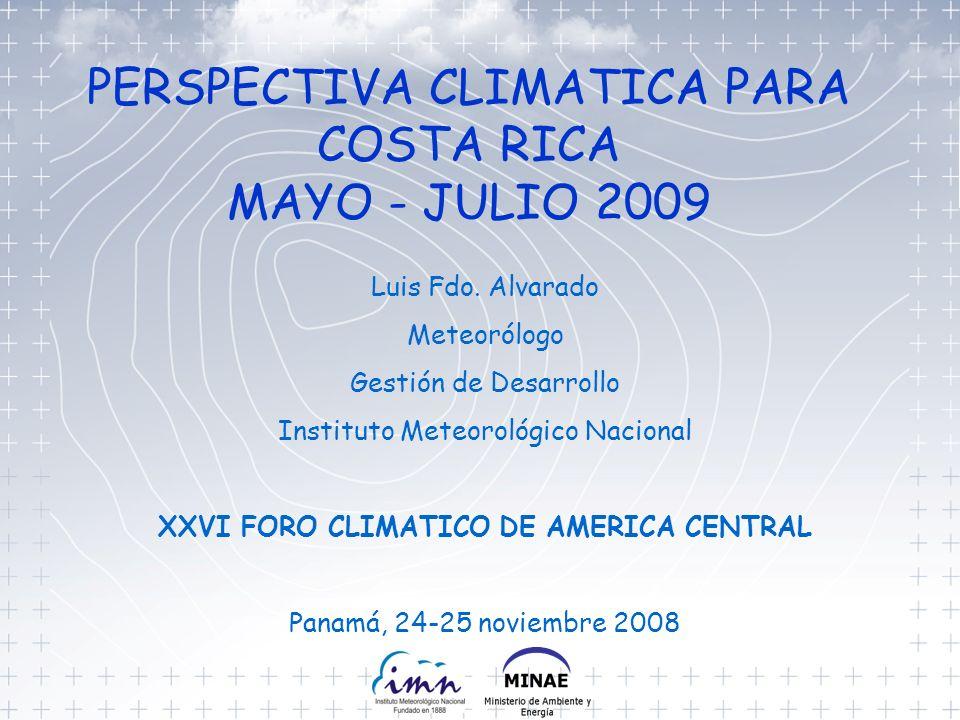 Luis Fdo. Alvarado Meteorólogo Gestión de Desarrollo Instituto Meteorológico Nacional XXVI FORO CLIMATICO DE AMERICA CENTRAL Panamá, 24-25 noviembre 2