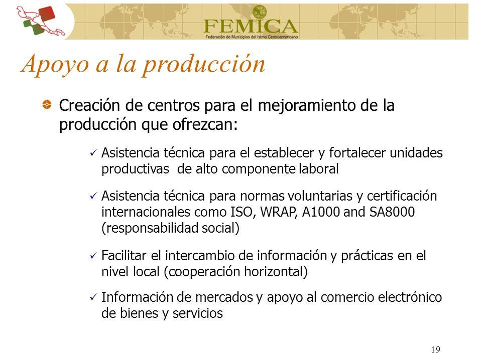 19 Apoyo a la producción Creación de centros para el mejoramiento de la producción que ofrezcan: Asistencia técnica para el establecer y fortalecer un