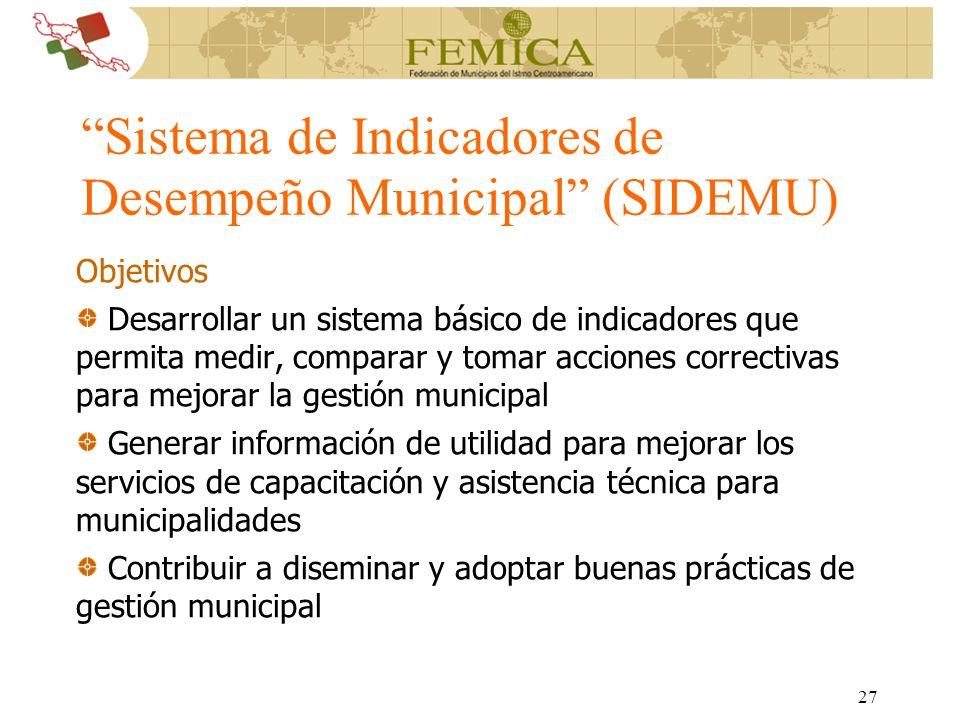 27 Sistema de Indicadores de Desempeño Municipal (SIDEMU) Objetivos Desarrollar un sistema básico de indicadores que permita medir, comparar y tomar a