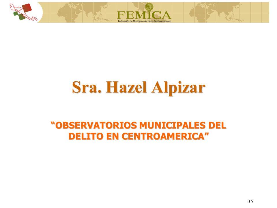 35 Sra. Hazel Alpizar OBSERVATORIOS MUNICIPALES DEL DELITO EN CENTROAMERICA