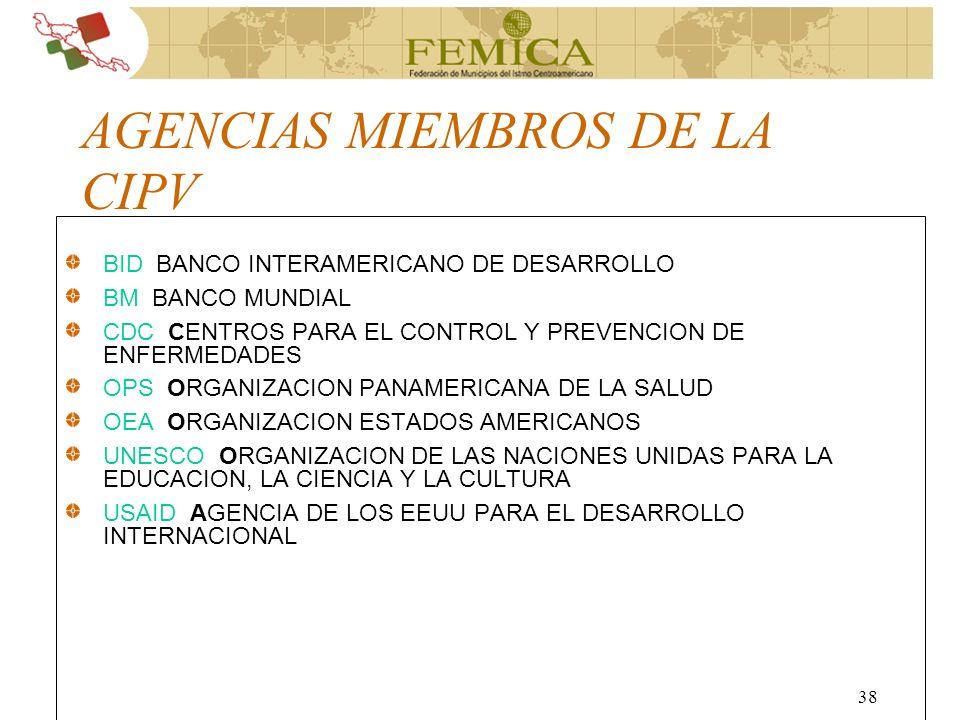 38 AGENCIAS MIEMBROS DE LA CIPV BID BANCO INTERAMERICANO DE DESARROLLO BM BANCO MUNDIAL CDC CENTROS PARA EL CONTROL Y PREVENCION DE ENFERMEDADES OPS O