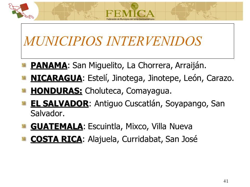 41 MUNICIPIOS INTERVENIDOS PANAMA PANAMA: San Miguelito, La Chorrera, Arraiján. NICARAGUA NICARAGUA: Estelí, Jinotega, Jinotepe, León, Carazo. HONDURA