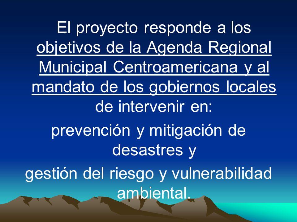 El proyecto responde a los objetivos de la Agenda Regional Municipal Centroamericana y al mandato de los gobiernos locales de intervenir en: prevenció