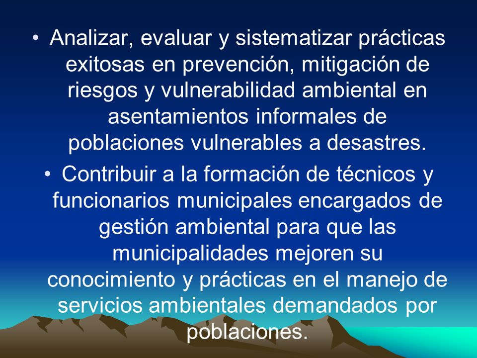 Analizar, evaluar y sistematizar prácticas exitosas en prevención, mitigación de riesgos y vulnerabilidad ambiental en asentamientos informales de pob