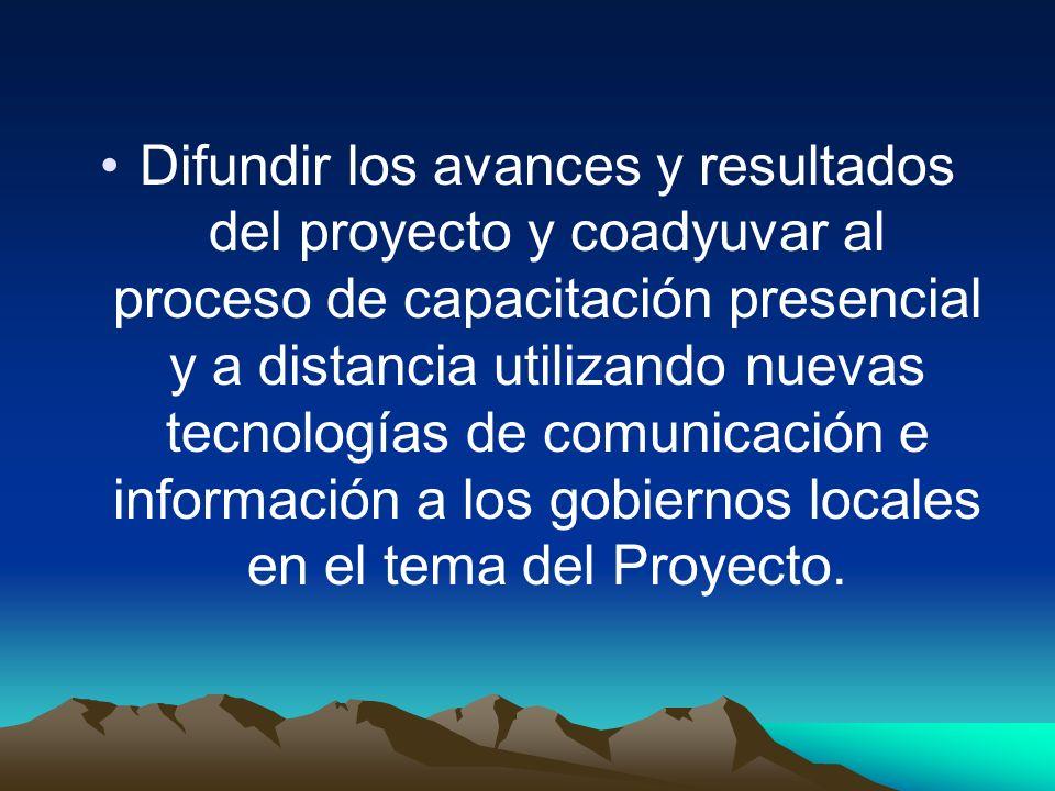 Difundir los avances y resultados del proyecto y coadyuvar al proceso de capacitación presencial y a distancia utilizando nuevas tecnologías de comuni