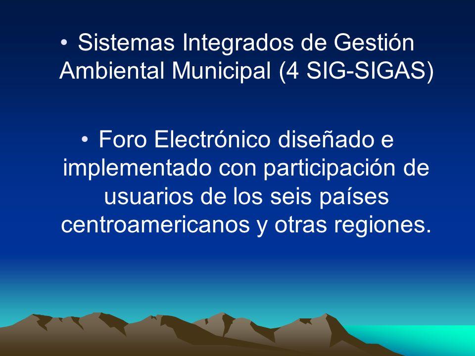 Sistemas Integrados de Gestión Ambiental Municipal (4 SIG-SIGAS) Foro Electrónico diseñado e implementado con participación de usuarios de los seis pa