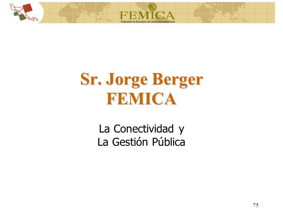 75 Sr. Jorge Berger FEMICA La Conectividad y La Gestión Pública