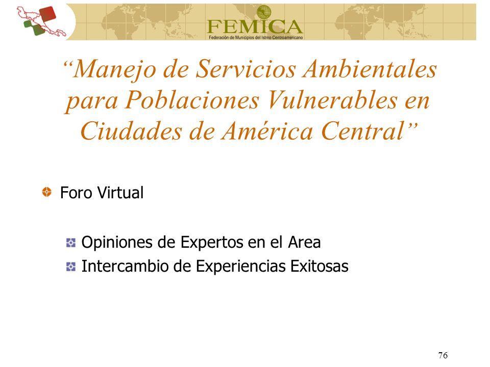 76 Manejo de Servicios Ambientales para Poblaciones Vulnerables en Ciudades de América Central Foro Virtual Opiniones de Expertos en el Area Intercamb