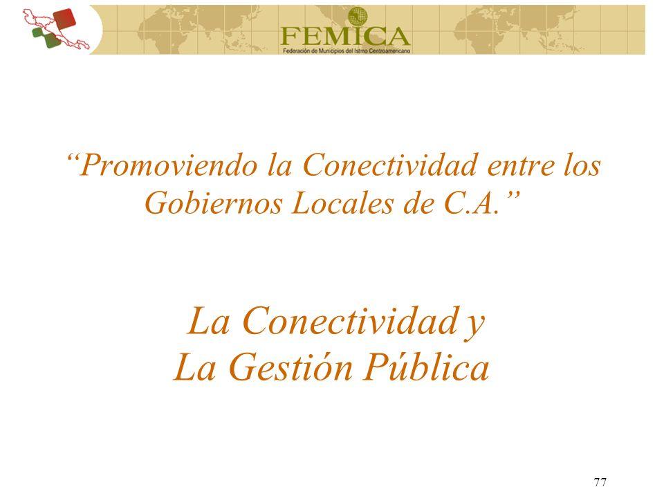 77 Promoviendo la Conectividad entre los Gobiernos Locales de C.A. La Conectividad y La Gestión Pública