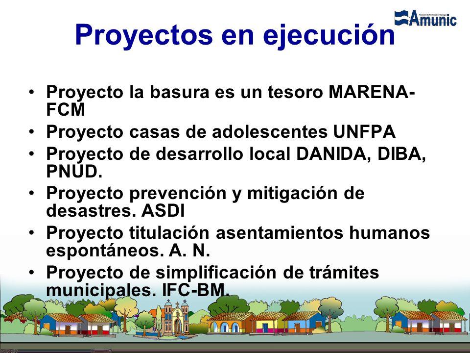 Proyectos en ejecución Proyecto la basura es un tesoro MARENA- FCM Proyecto casas de adolescentes UNFPA Proyecto de desarrollo local DANIDA, DIBA, PNU