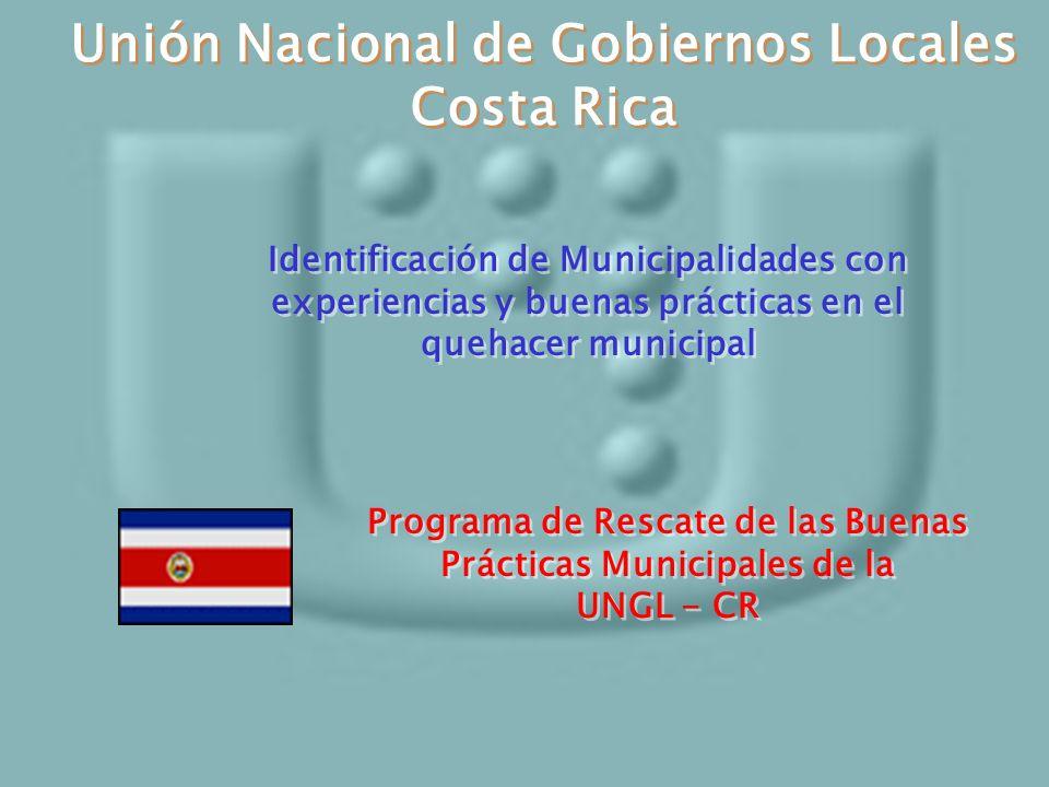Unión Nacional de Gobiernos Locales Costa Rica Unión Nacional de Gobiernos Locales Costa Rica Identificación de Municipalidades con experiencias y bue