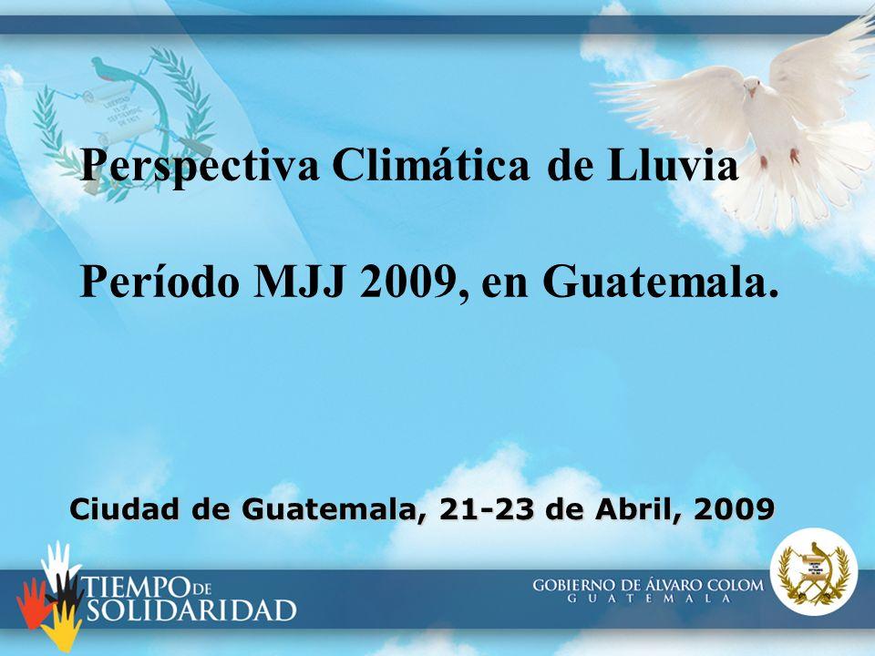 Perspectiva Climática de Lluvia Período MJJ 2009, en Guatemala. Ciudad de Guatemala, 21-23 de Abril, 2009