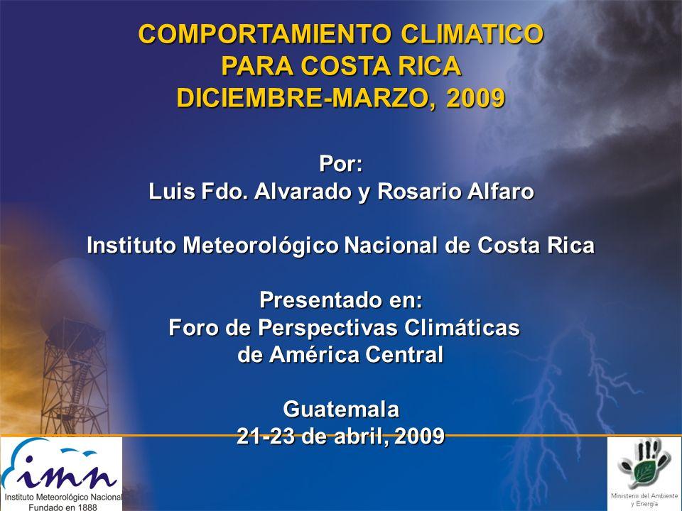 COMPORTAMIENTO CLIMATICO PARA COSTA RICA DICIEMBRE-MARZO, 2009 Por: Luis Fdo.