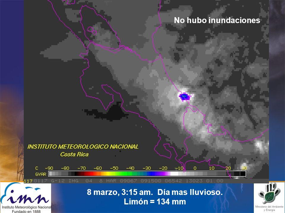 8 marzo, 3:15 am. Día mas lluvioso. Limón = 134 mm No hubo inundaciones