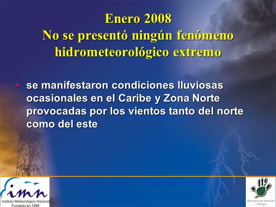 Enero 2008 No se presentó ningún fenómeno hidrometeorológico extremo se manifestaron condiciones lluviosas ocasionales en el Caribe y Zona Norte provocadas por los vientos tanto del norte como del estese manifestaron condiciones lluviosas ocasionales en el Caribe y Zona Norte provocadas por los vientos tanto del norte como del este