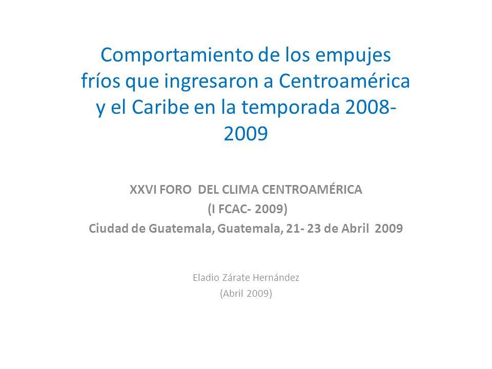 Comportamiento de los empujes fríos que ingresaron a Centroamérica y el Caribe en la temporada 2008- 2009 XXVI FORO DEL CLIMA CENTROAMÉRICA (I FCAC- 2