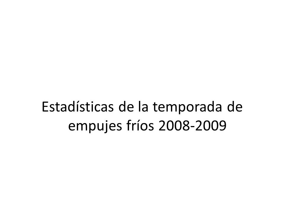 Estadísticas de la temporada de empujes fríos 2008-2009