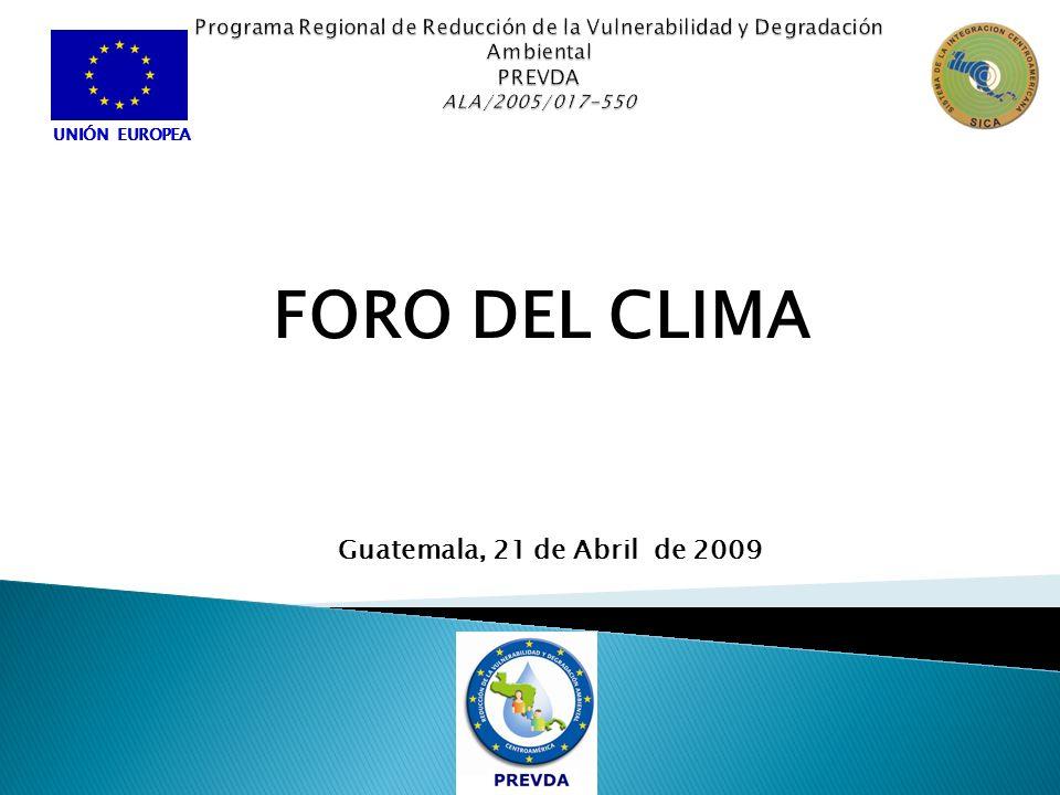 UNIÓN EUROPEA FORO DEL CLIMA Guatemala, 21 de Abril de 2009 UNIÓN EUROPEA