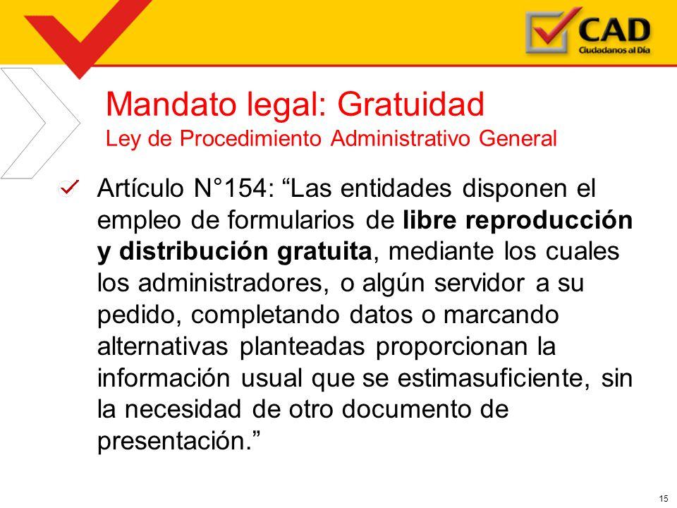 15 Mandato legal: Gratuidad Ley de Procedimiento Administrativo General Artículo N°154: Las entidades disponen el empleo de formularios de libre repro