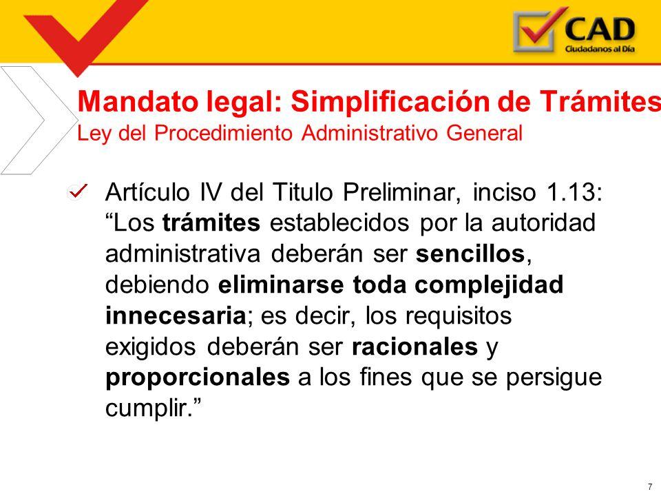 7 Mandato legal: Simplificación de Trámites Ley del Procedimiento Administrativo General Artículo IV del Titulo Preliminar, inciso 1.13: Los trámites