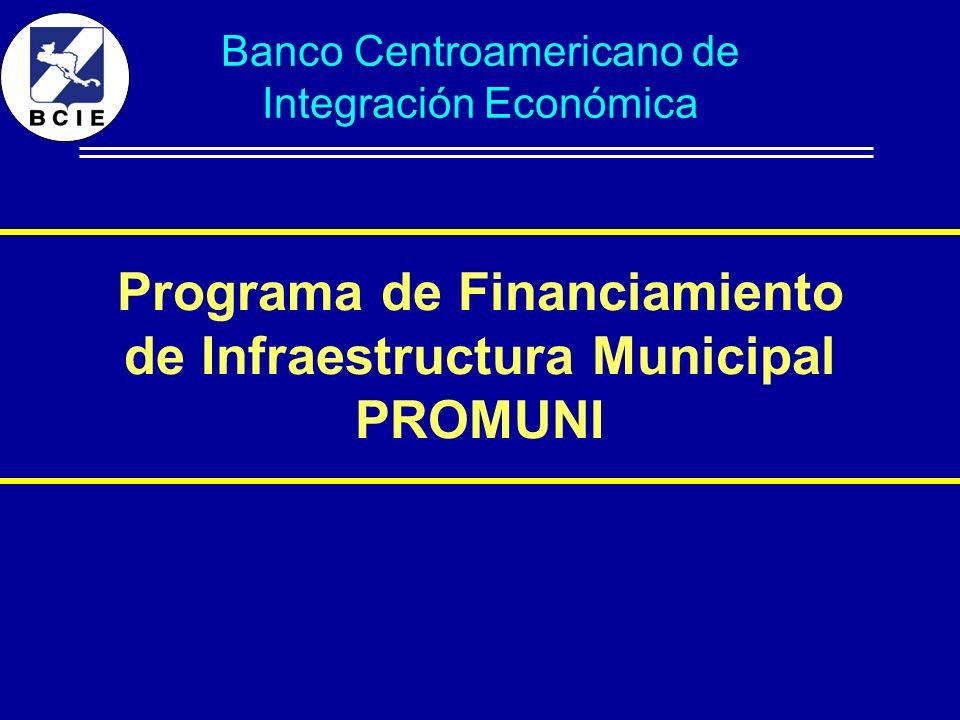 Programa de Financiamiento de Infraestructura Municipal PROMUNI Banco Centroamericano de Integración Económica