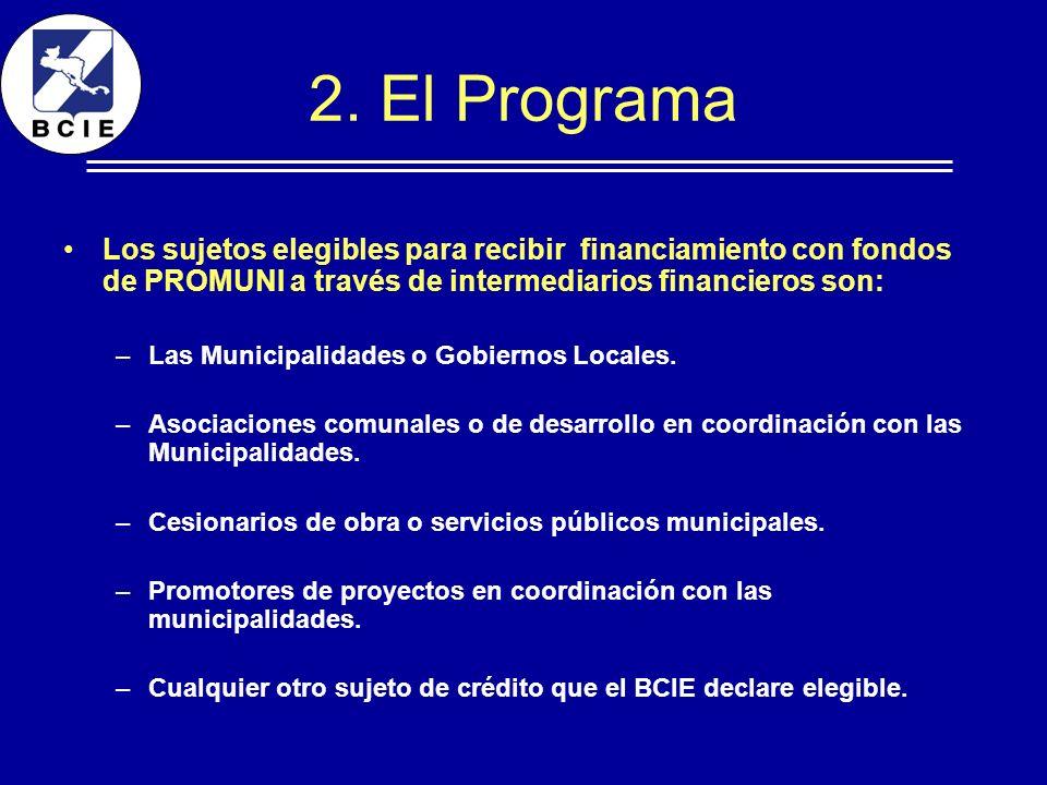 2. El Programa Los sujetos elegibles para recibir financiamiento con fondos de PROMUNI a través de intermediarios financieros son: –Las Municipalidade