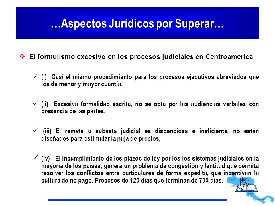 …Aspectos Jurídicos por Superar… El formulismo excesivo en los procesos judiciales en Centroamerica (i) Casi el mismo procedimiento para los procesos