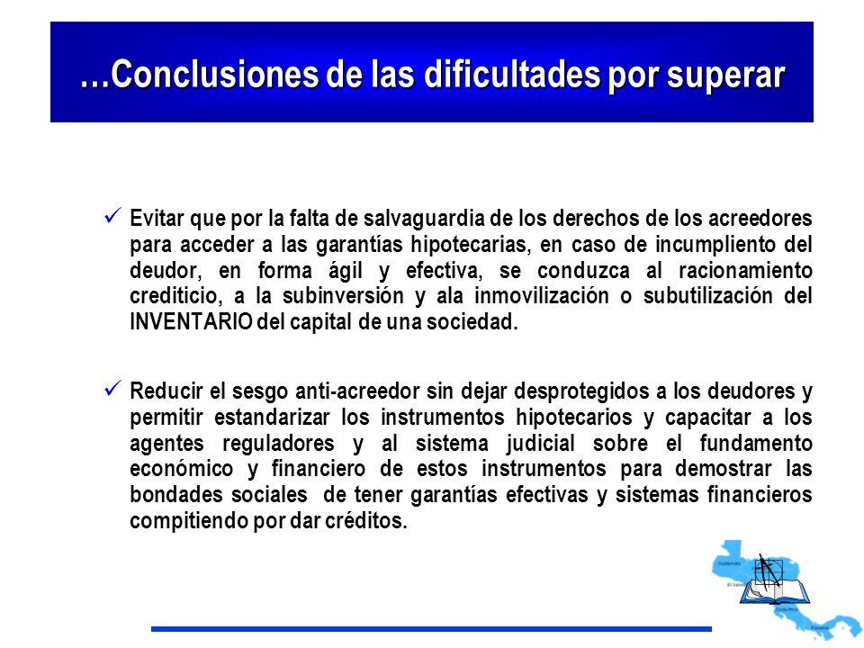 …Conclusiones de las dificultades por superar Evitar que por la falta de salvaguardia de los derechos de los acreedores para acceder a las garantías h