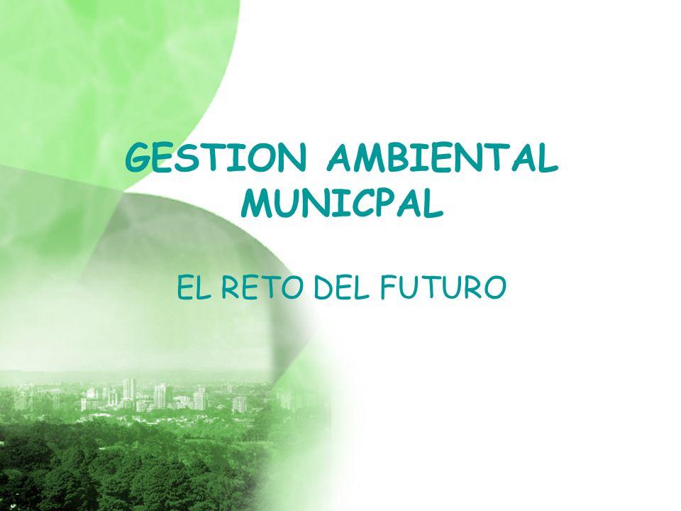 GESTION AMBIENTAL MUNICPAL EL RETO DEL FUTURO