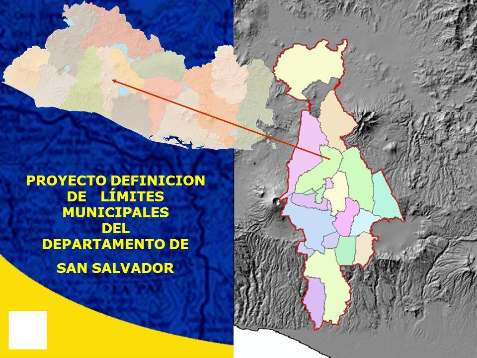 PROYECTO DEFINICION DE LÍMITES MUNICIPALES DEL DEPARTAMENTO DE SAN SALVADOR
