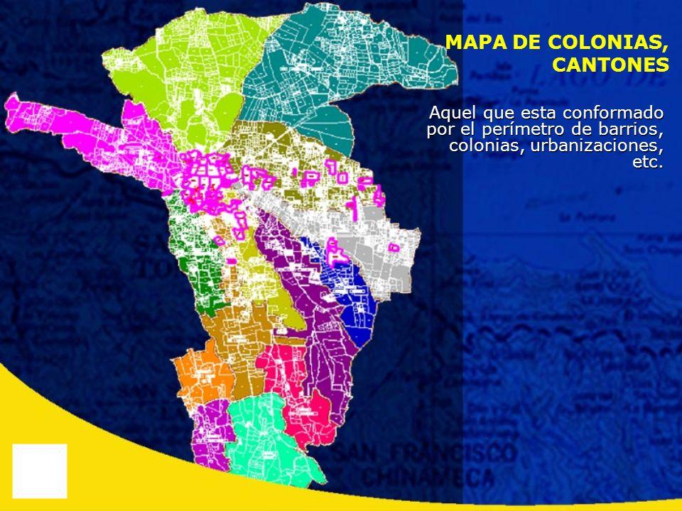 Aquel que esta conformado por el perímetro de barrios, colonias, urbanizaciones, etc. MAPA DE COLONIAS, CANTONES