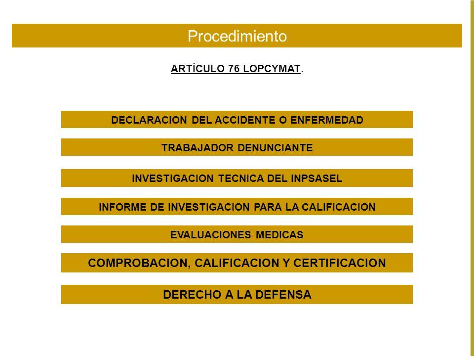 ARTÍCULO 76 LOPCYMAT. Procedimiento DECLARACION DEL ACCIDENTE O ENFERMEDAD INVESTIGACION TECNICA DEL INPSASEL INFORME DE INVESTIGACION PARA LA CALIFIC
