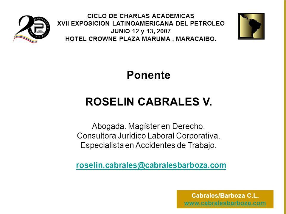CICLO DE CHARLAS ACADEMICAS XVII EXPOSICION LATINOAMERICANA DEL PETROLEO JUNIO 12 y 13, 2007 HOTEL CROWNE PLAZA MARUMA, MARACAIBO. Cabrales/Barboza C.