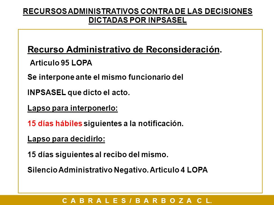 Recurso Administrativo de Reconsideración. Articulo 95 LOPA Se interpone ante el mismo funcionario del INPSASEL que dicto el acto. Lapso para interpon