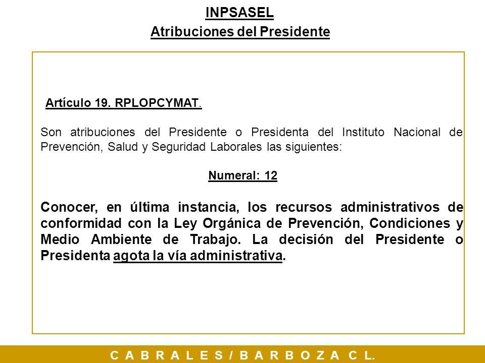 Artículo 19. RPLOPCYMAT. Son atribuciones del Presidente o Presidenta del Instituto Nacional de Prevención, Salud y Seguridad Laborales las siguientes
