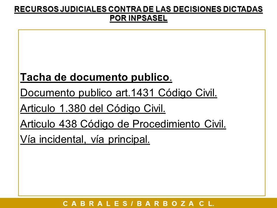 Tacha de documento publico. Documento publico art.1431 Código Civil. Articulo 1.380 del Código Civil. Articulo 438 Código de Procedimiento Civil. Vía