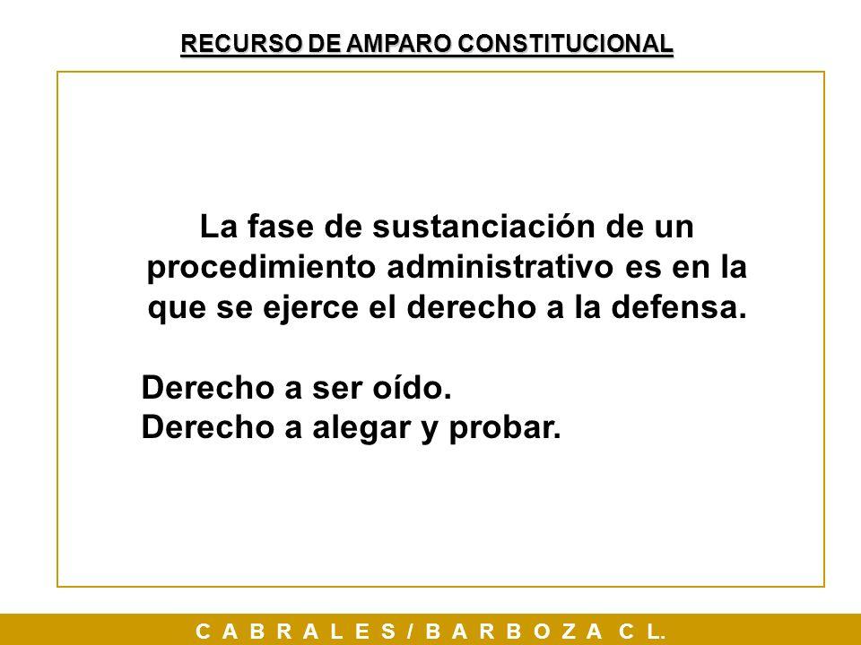 RECURSO DE AMPARO CONSTITUCIONAL C A B R A L E S / B A R B O Z A C L. La fase de sustanciación de un procedimiento administrativo es en la que se ejer