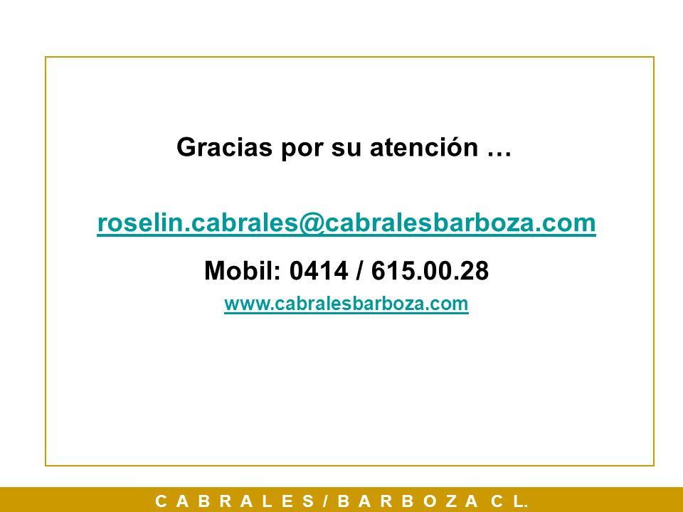 C A B R A L E S / B A R B O Z A C L. Gracias por su atención … roselin.cabrales@cabralesbarboza.com Mobil: 0414 / 615.00.28 www.cabralesbarboza.com