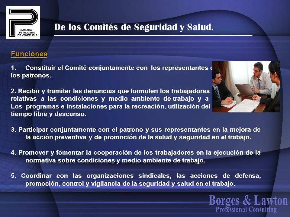 De los Comités de Seguridad y Salud. 1.Constituir el Comité conjuntamente con los representantes de los patronos. 2. Recibir y tramitar las denuncias