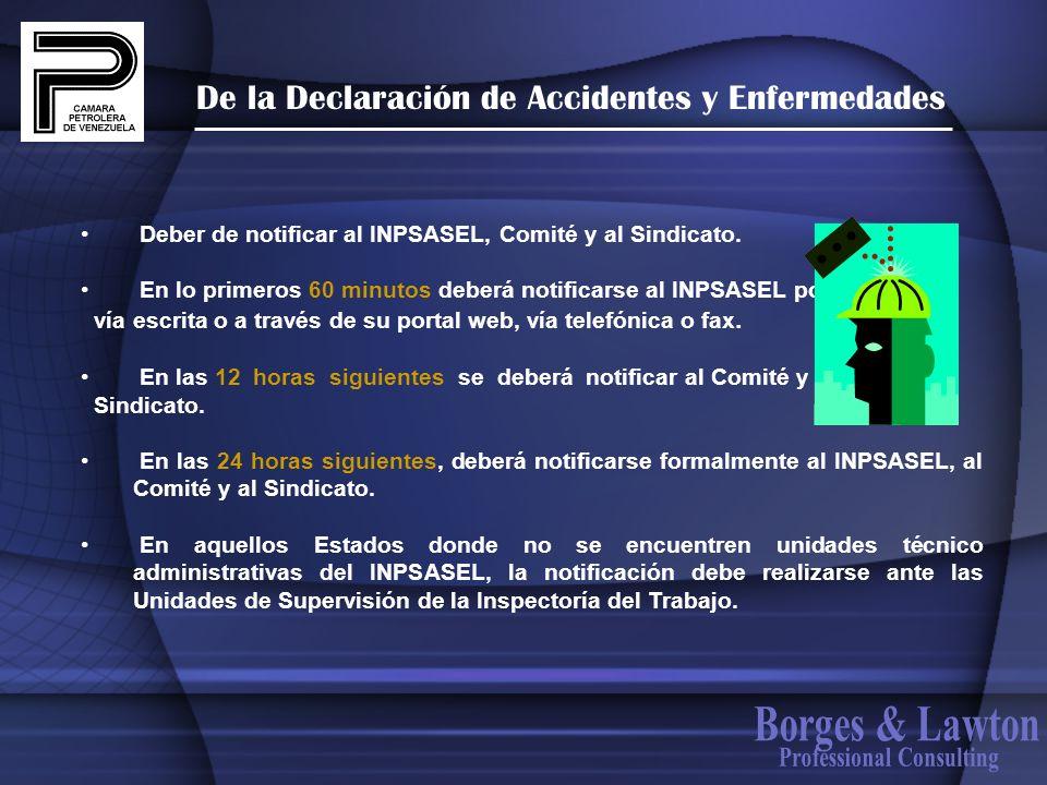 De la Declaración de Accidentes y Enfermedades Deber de notificar al INPSASEL, Comité y al Sindicato. En lo primeros 60 minutos deberá notificarse al